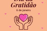 6 de janeiro, Dia da Gratidão.